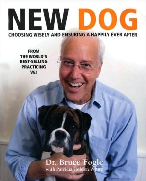 New Dog: Choosing Wisely and Ensuring a Happily Ever After book written by Bruce Fogle