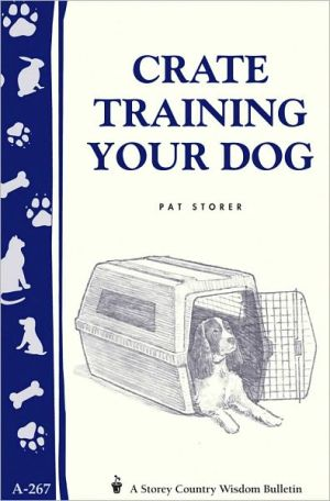 Crate Training Your Dog book written by Pat Storer