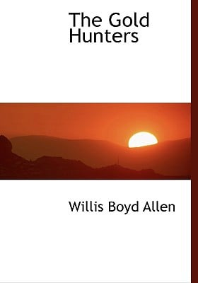 The Gold Hunters book written by Allen, Willis Boyd