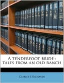 A Tenderfoot Bride: Tales from an Old Ranch book written by Clarice E. Richards