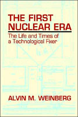 The First Nuclear Era book written by Alvin M. Weinberg