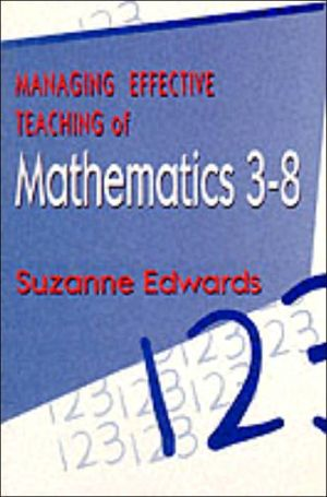 Managing Effective Teaching of Mathematics 3-8 written by Mrs Suzanne Edwards