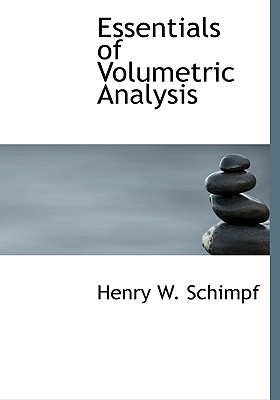 Essentials of Volumetric Analysis book written by Schimpf, Henry W.
