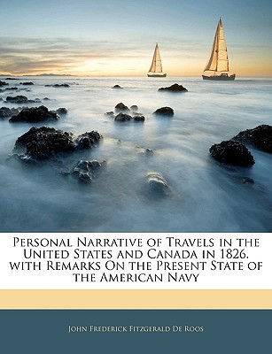Personal Narrative of Travels in the United States and Canada in 1826. with Remarks on the Present State of the American Navy book written by De Roos, John Frederick Fitzgerald
