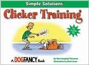 Clicker Training: Simple Solutions book written by Arden Moore