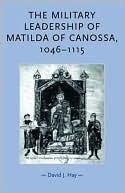 Military Leadership of Matilda of Canossa, 1046-1115 book written by David J. Hay