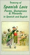 Treasury of Spanish Love Poems, Quotations and Proverbs book written by Juan Serrano