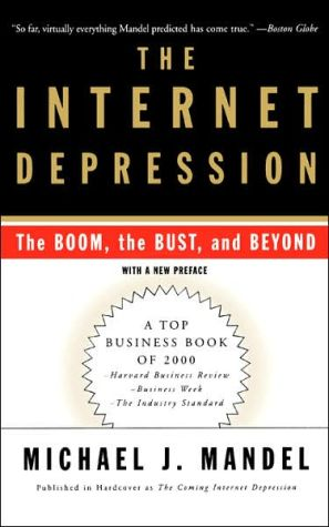 The Internet Depression: The Boom, the Bust and Beyond book written by Michael J. Mandel