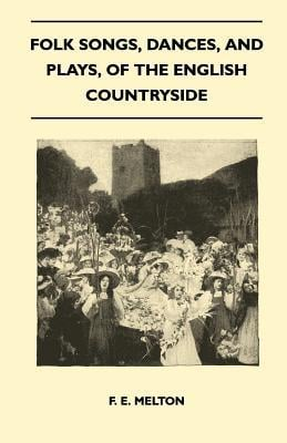Folk Songs, Dances, and Plays, of the English Countryside (Folklore History Series) written by Melton, F. E