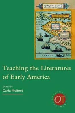 Teaching the literatures of early America book written by Carla Mulford