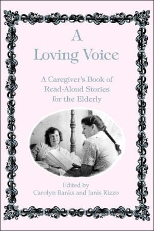 A Loving Voice: A Caregiver's Book of Read-Aloud Stories for the Elderly written by Carolyn Banks