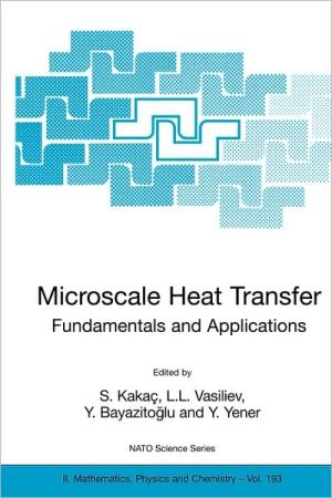 Microscale Heat Transfer - Fundamentals And Applications book written by S. Kakac