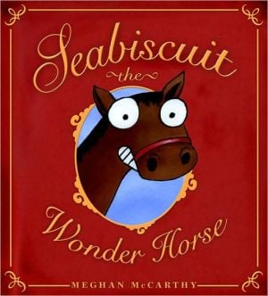 Seabiscuit: The Wonder Horse written by Meghan McCarthy