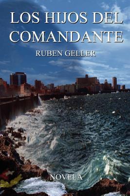 Los Hijos del Comandante written by Geller, Ruben