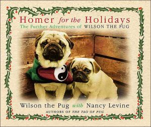 Homer for the Holidays: The Further Adventures of Wilson the Pug book written by Nancy Levine