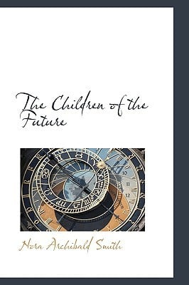 The Children of the Future book written by Smith, Deborah Ed.