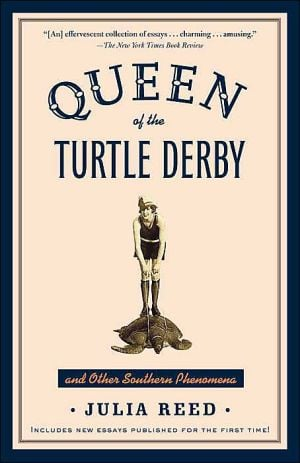 Queen of the Turtle Derby and Other Southern Phenomena book written by Julia Reed