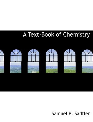 A Text-Book of Chemistry book written by Sadtler, Samuel P.