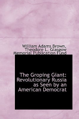 The Groping Giant: Revolutionary Russia as Seen by an American Democrat written by Brown, William Adams