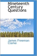 Nineteenth Century Questions book written by James Freeman Clarke