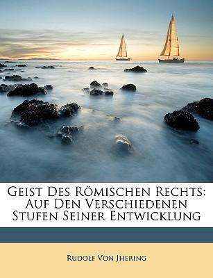 Geist Des Rmischen Rechts: Auf Den Verschiedenen Stufen Seiner Entwicklung book written by Von Jhering, Rudolf