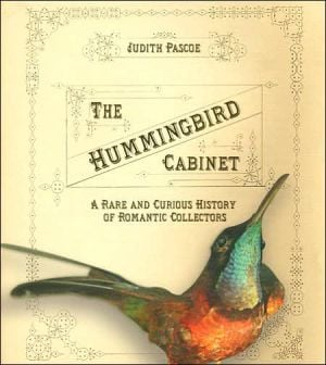 The Hummingbird Cabinet: A Rare and Curious History of Romantic Collectors book written by Judith Pascoe