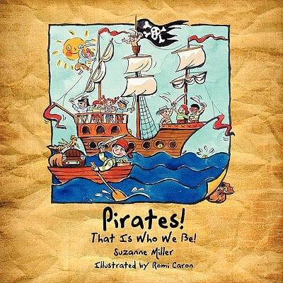 Pirates! That Is Who We Be! written by Miller, Suzanne