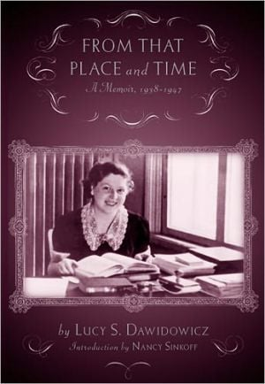 From that Place and Time: A Memoir, 1938-1947 book written by Lucy S. Dawidowicz