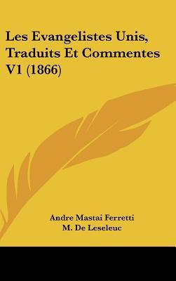 Les Evangelistes Unis, Traduits Et Commentes V1 (1866) written by Ferretti, Andre Mastai , De Leseleuc, M.