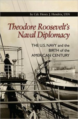 Theodore Roosevelt's Naval Diplomacy book written by Henry J. Hendrix
