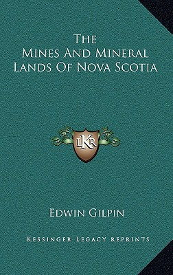 The Mines and Mineral Lands of Nova Scotia written by Gilpin, Edwin