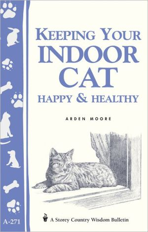 Keeping Your Indoor Cat Happy and Healthy book written by Arden Moore