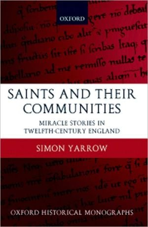 Saints and Their Communities: Miracle Stories in Twelfth-Century England book written by Simon Yarrow