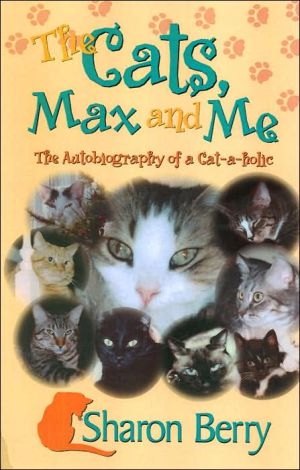 The Cats, Max & Me: The Autobiography of a Cat-a-holic book written by Sharon Berry