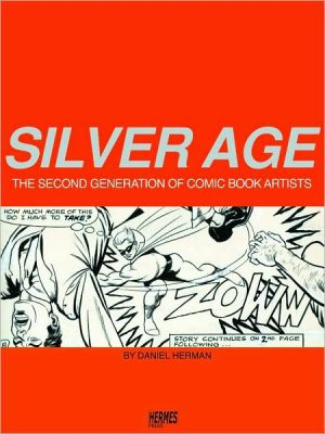 Silver Age: The Second Generation of Comic Artists book written by Daniel Herman
