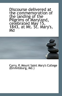 Discourse Delivered at the Commemoration of the Landing of the Pilgrims of Maryland, Celebrated May book written by P, Corry