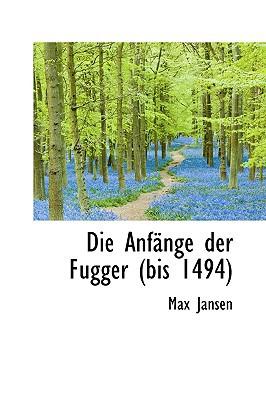 Die Anf Nge Der Fugger (Bis 1494) book written by Jansen, Max