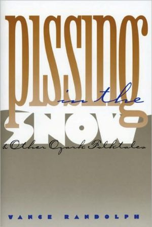 Pissing in the Snow and Other Ozark Folktales book written by Vance Randolph