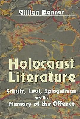 Holocaust Literature: Schulz, Levi, Spiegelman and the Memory of the Offence book written by Gillian Banner, Colin Richmond