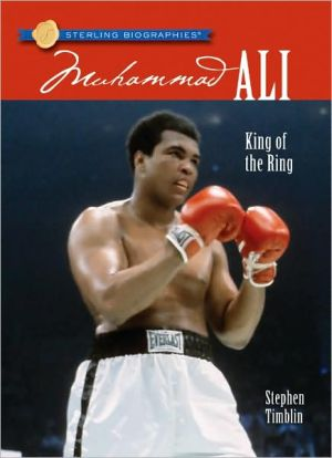 Muhammad Ali: King of the Ring (Sterling Biographies Series) book written by Stephen Timblin