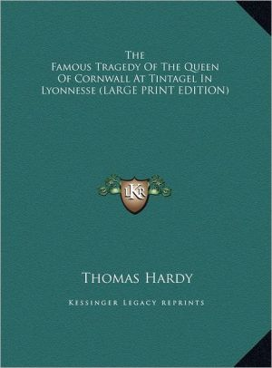 The Famous Tragedy of the Queen of Cornwall at Tintagel in Lyonnesse written by Thomas Hardy , Hardy, Thomas