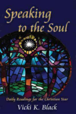 Speaking to the Soul: Daily Readings for the Christian Year written by Black, Vicki K.