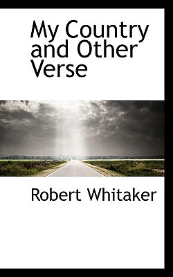 My Country and Other Verse book written by Whitaker, Robert