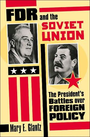 FDR and the Soviet Union: The President's Battles over Foreign Policy book written by Mary E. Glantz