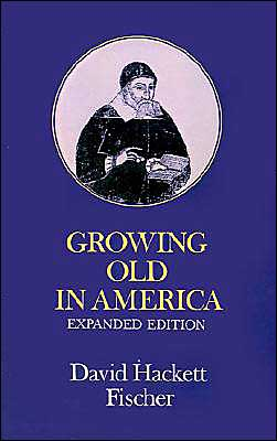 Growing Old in America: The Bland-Lee Lectures Delivered at Clark University book written by David Hackett Fischer