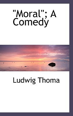 Moral'; A Comedy written by Thoma