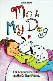 Me and My Dog: The Care and Keeping of a Girl's Best Friend book written by Maxine A. Rock, Amanda Haley