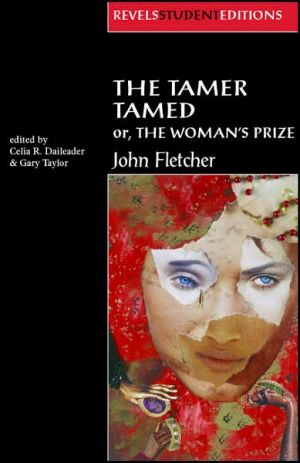 Tamer Tamed: Or, the Woman's Prize book written by Celia R. Daileader