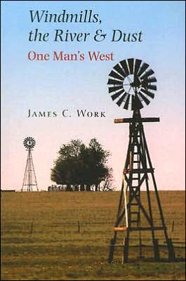 Windmills the River and Dust: One Man's West book written by James C. Work