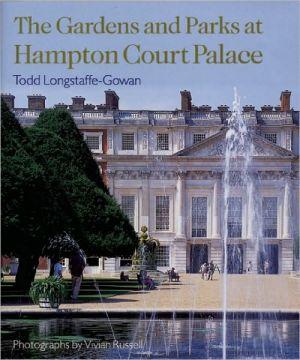 Hampton Court Palace Gardens and Parks book written by Todd Longstaffe-Gowan